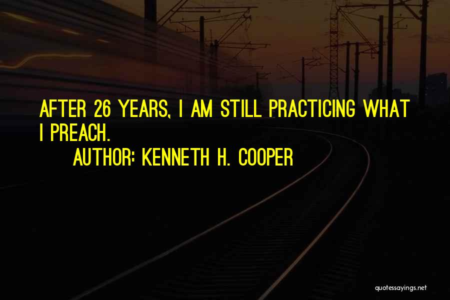 Practicing What We Preach Quotes By Kenneth H. Cooper