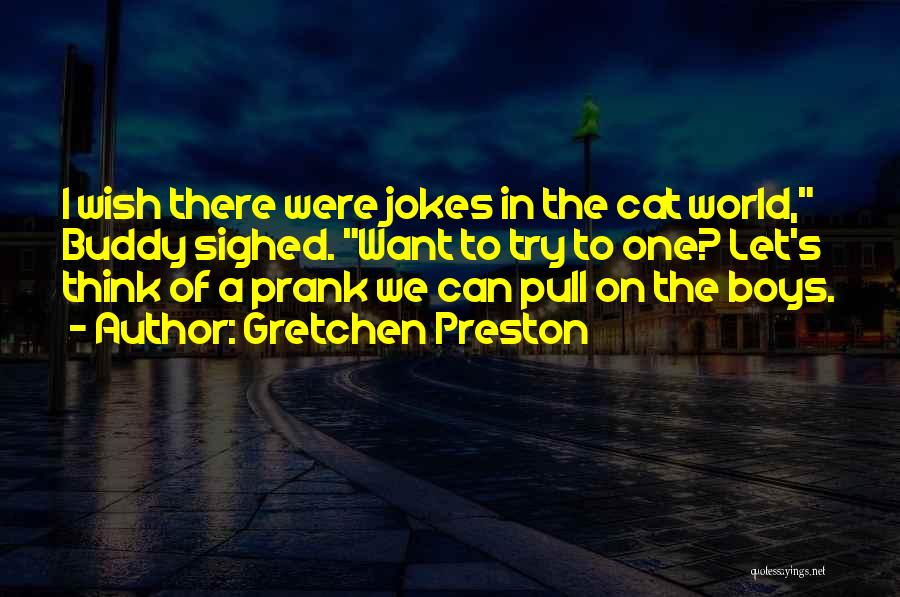 Prank Jokes Quotes By Gretchen Preston