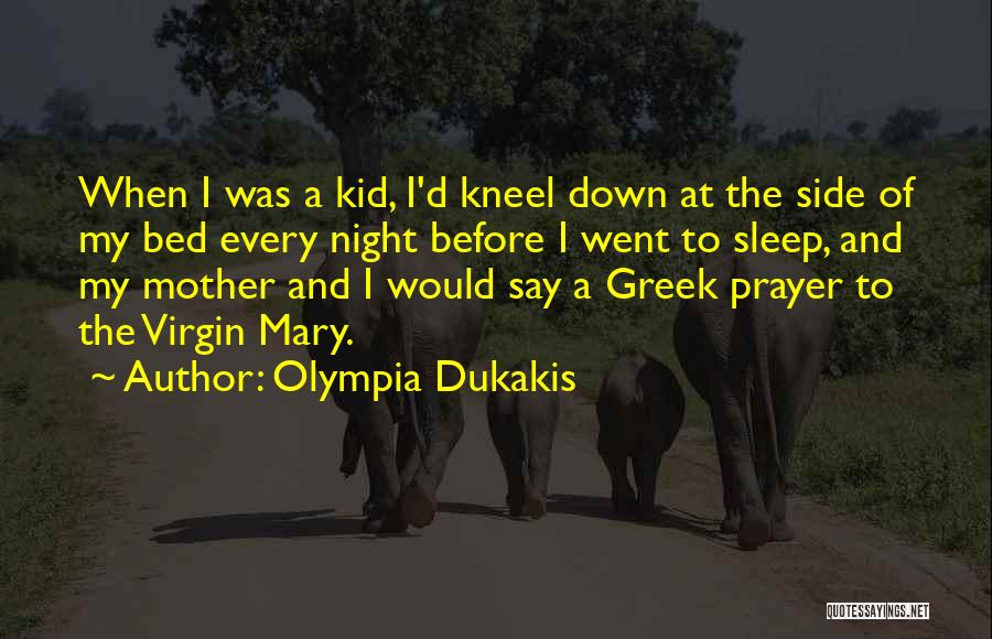 Prayer Before Bed Quotes By Olympia Dukakis