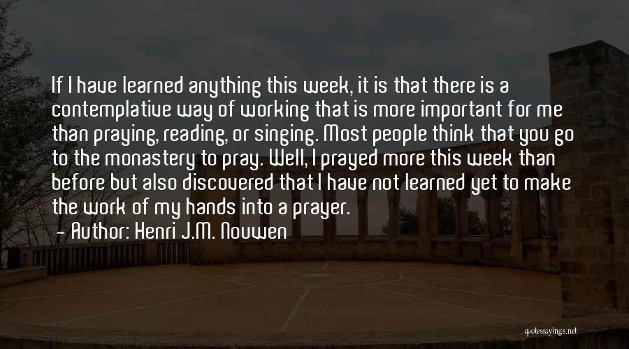 Prayer Before Work Quotes By Henri J.M. Nouwen