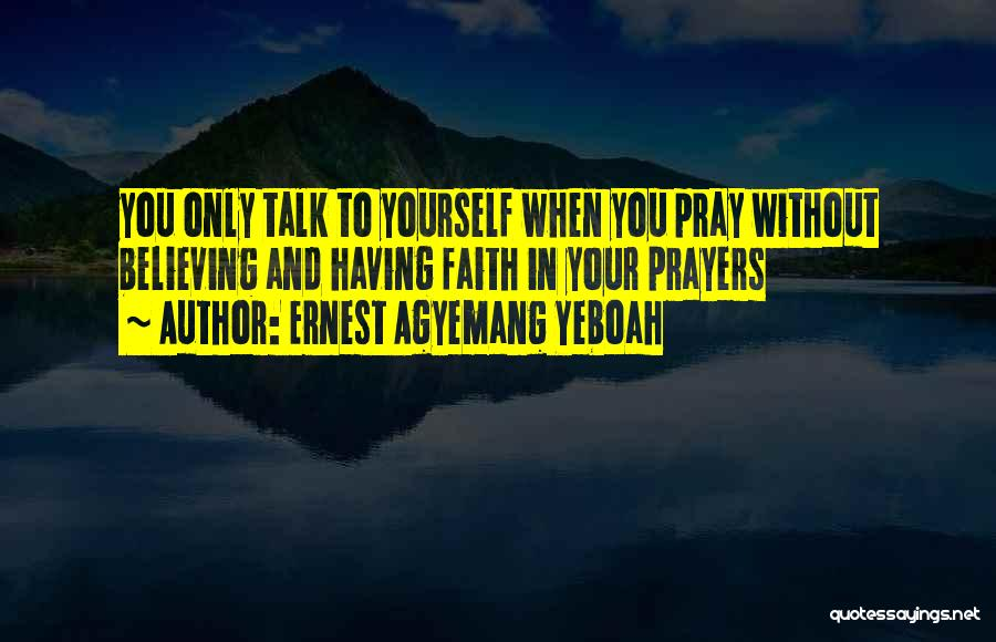 Prayer Without Faith Quotes By Ernest Agyemang Yeboah
