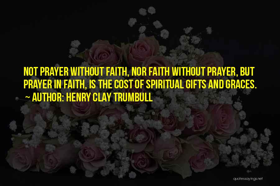 Prayer Without Faith Quotes By Henry Clay Trumbull