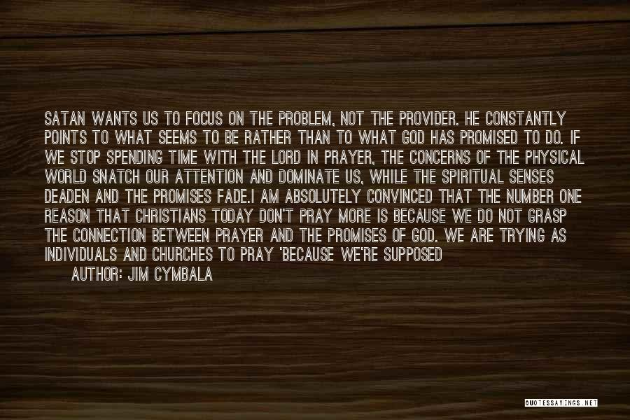 Prayer Without Faith Quotes By Jim Cymbala