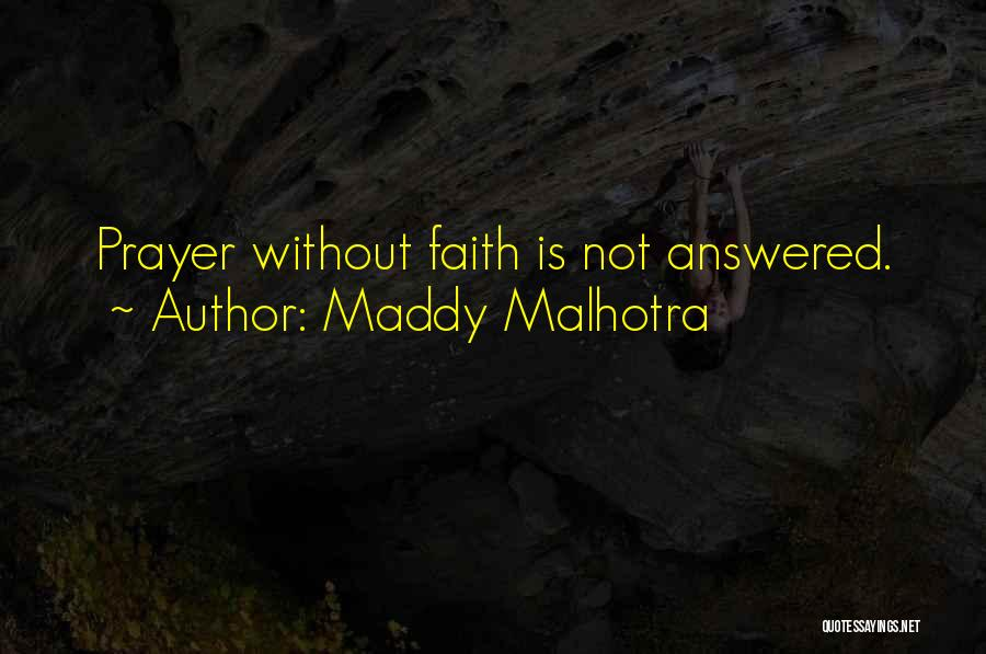 Prayer Without Faith Quotes By Maddy Malhotra