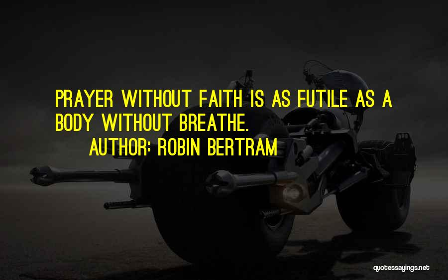 Prayer Without Faith Quotes By Robin Bertram
