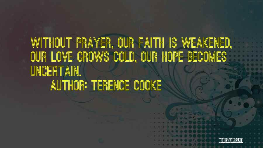 Prayer Without Faith Quotes By Terence Cooke