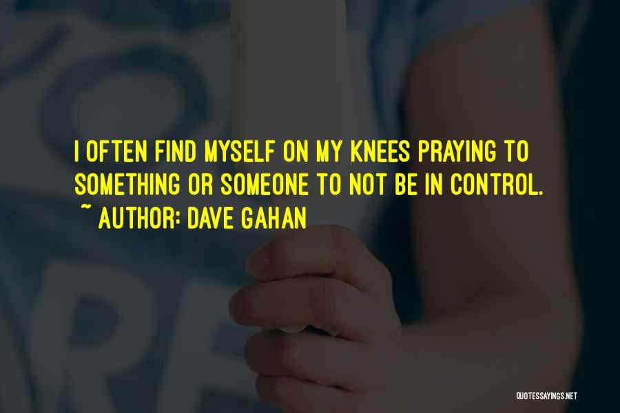 Praying Often Quotes By Dave Gahan