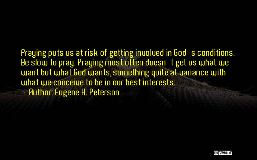 Praying Often Quotes By Eugene H. Peterson