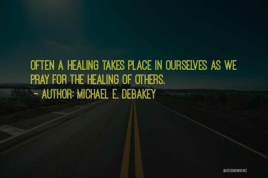 Praying Often Quotes By Michael E. DeBakey