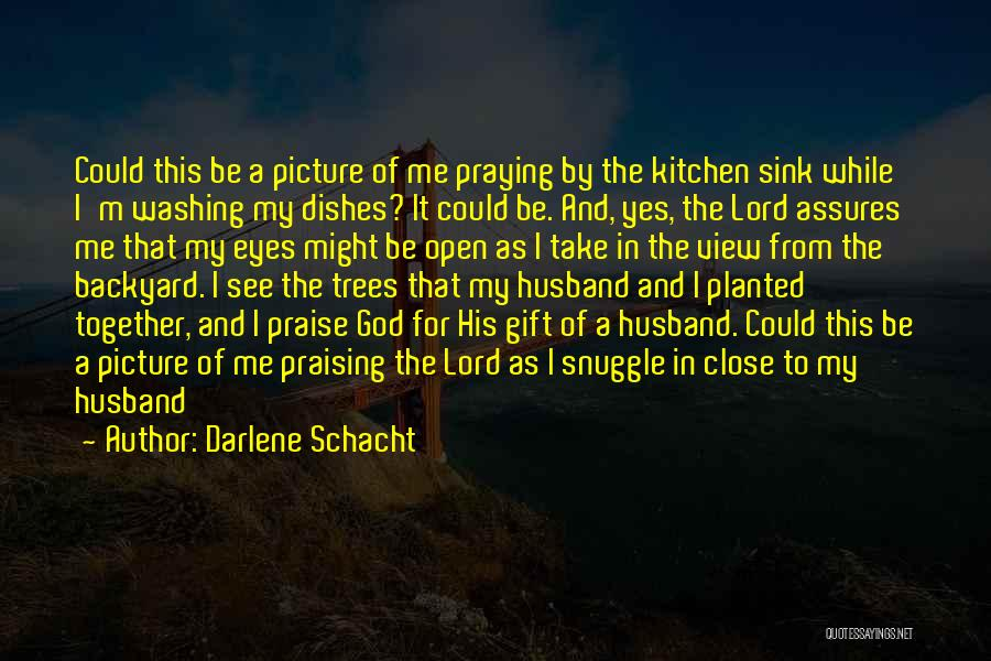 Praying Together Quotes By Darlene Schacht