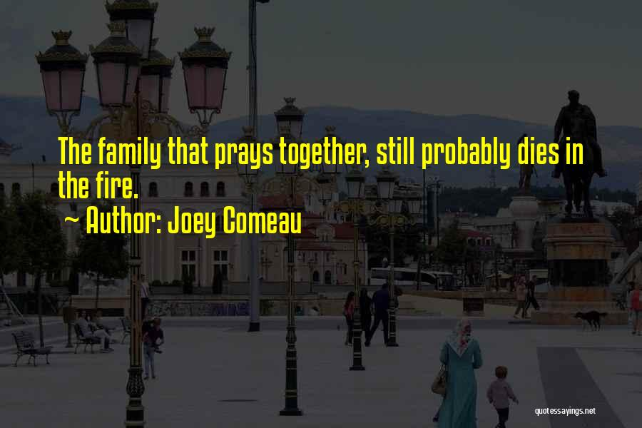 Praying Together Quotes By Joey Comeau