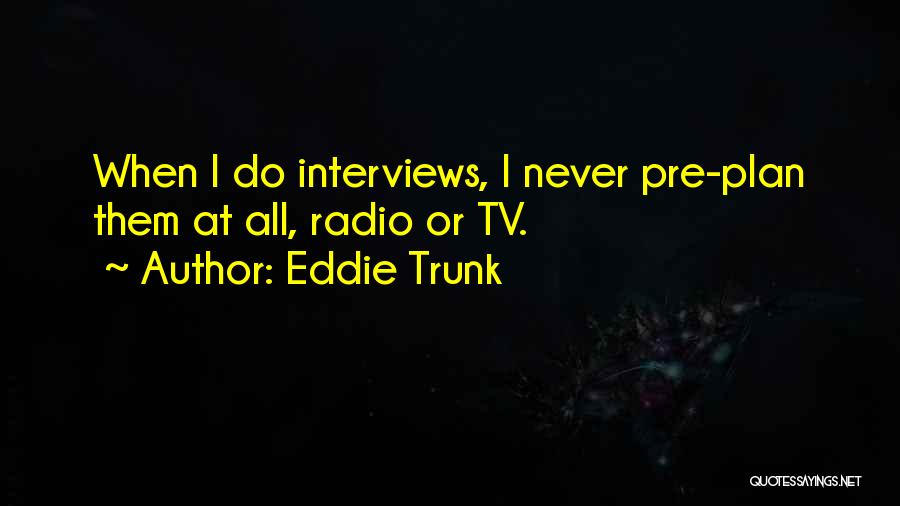 Pre Quotes By Eddie Trunk