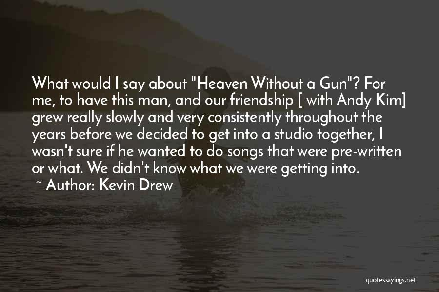Pre Quotes By Kevin Drew