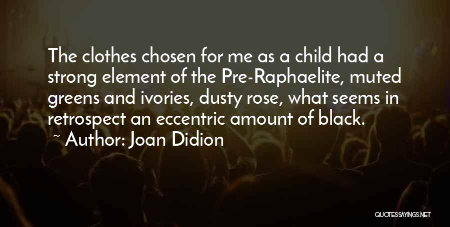 Pre Raphaelite Quotes By Joan Didion