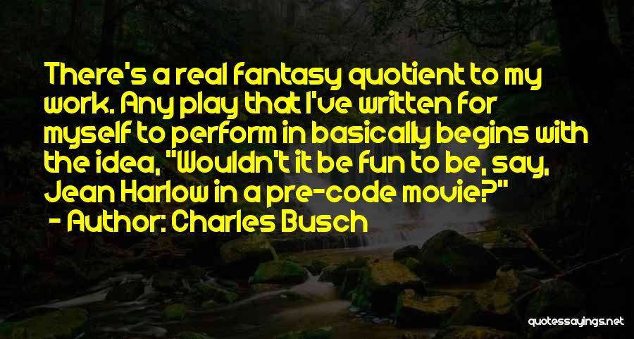 Pre Written Quotes By Charles Busch