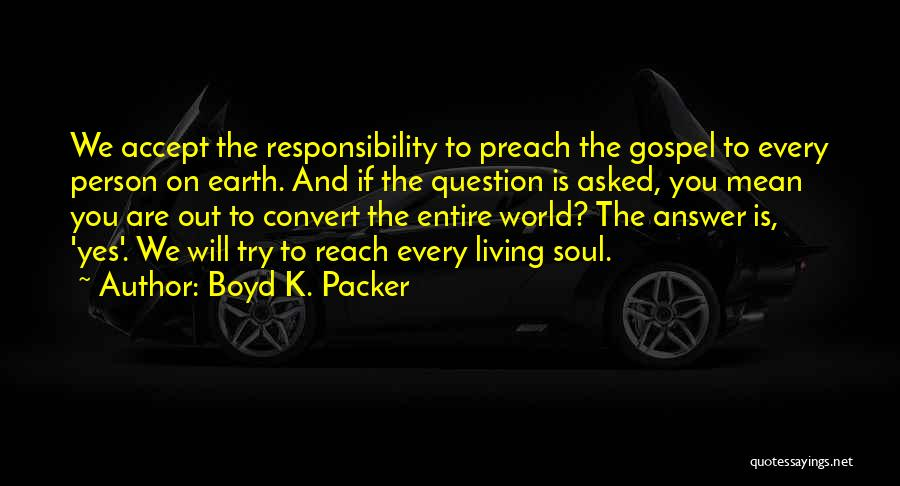 Preach Quotes By Boyd K. Packer