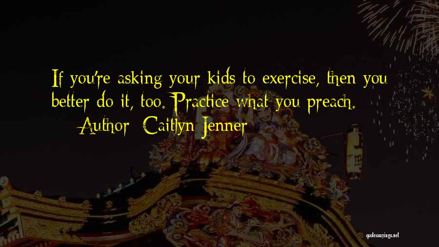 Preach Quotes By Caitlyn Jenner