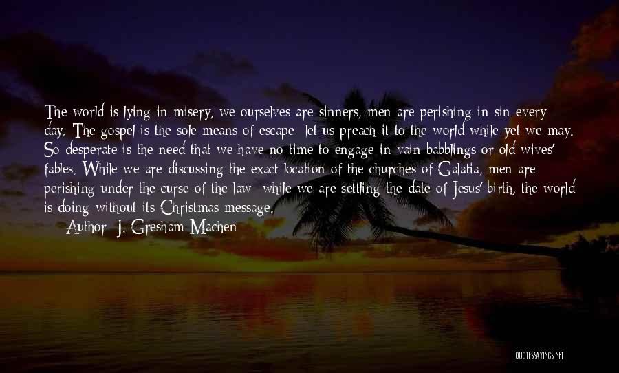 Preach Quotes By J. Gresham Machen