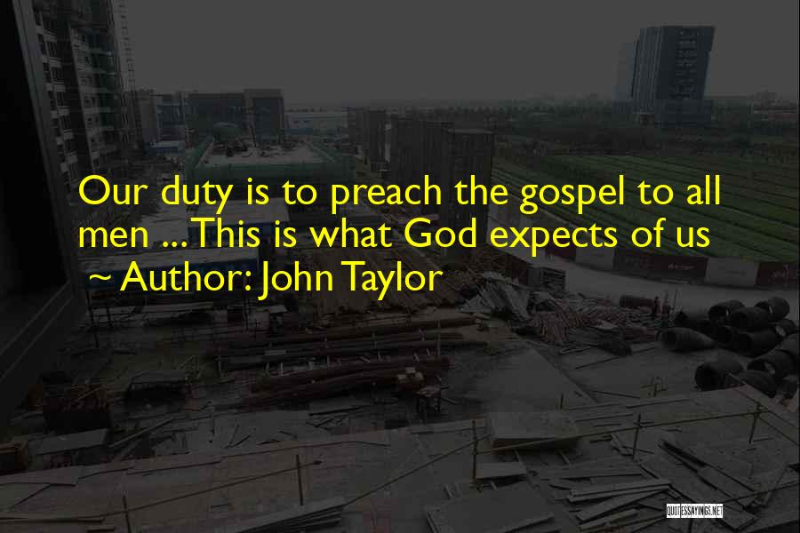 Preach Quotes By John Taylor