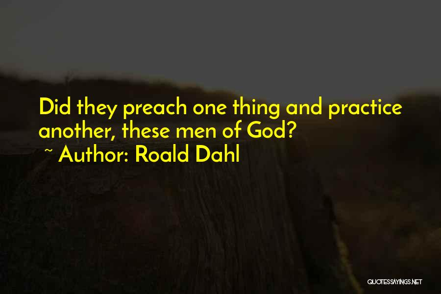 Preach Quotes By Roald Dahl