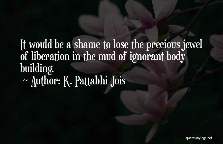 Precious Jewels Quotes By K. Pattabhi Jois