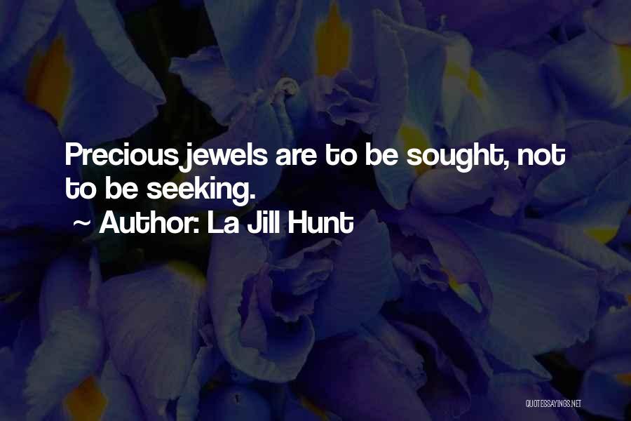 Precious Jewels Quotes By La Jill Hunt