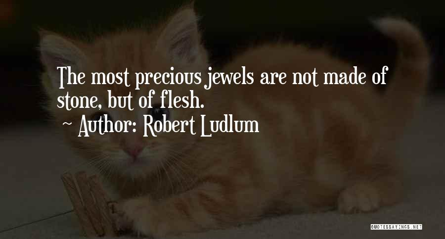 Precious Jewels Quotes By Robert Ludlum