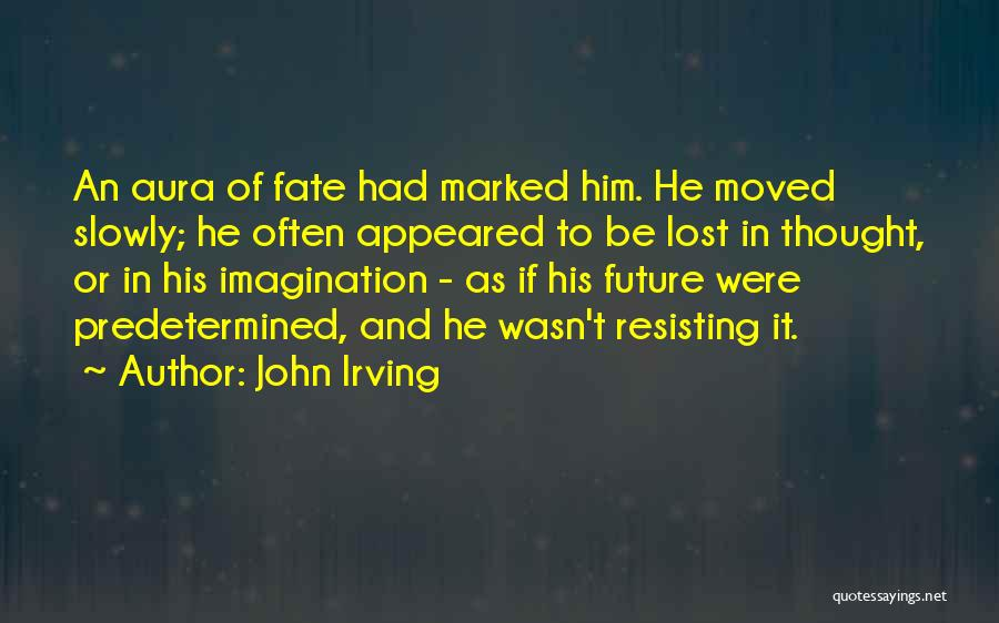 Predetermined Fate Quotes By John Irving