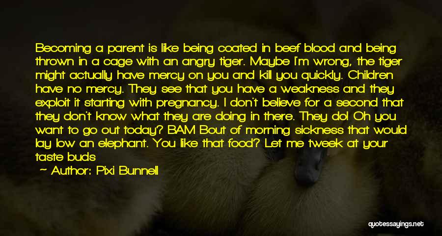 Pregnancy Sickness Quotes By Pixi Bunnell