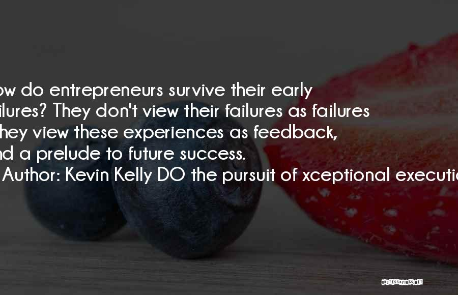 Prelude Quotes By Kevin Kelly DO The Pursuit Of Xceptional Execution