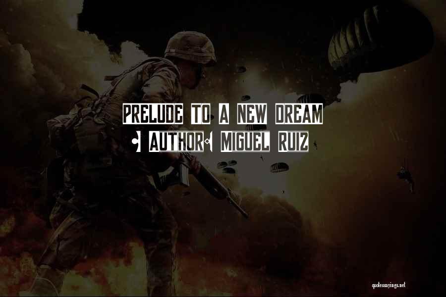 Prelude Quotes By Miguel Ruiz