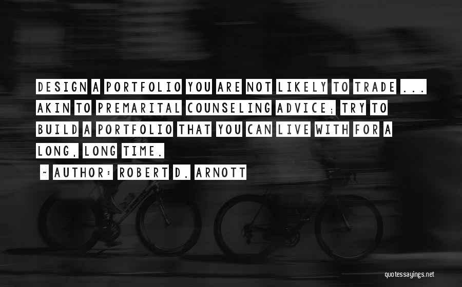 Premarital Advice Quotes By Robert D. Arnott