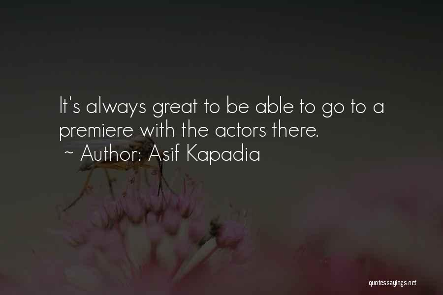 Premiere Quotes By Asif Kapadia