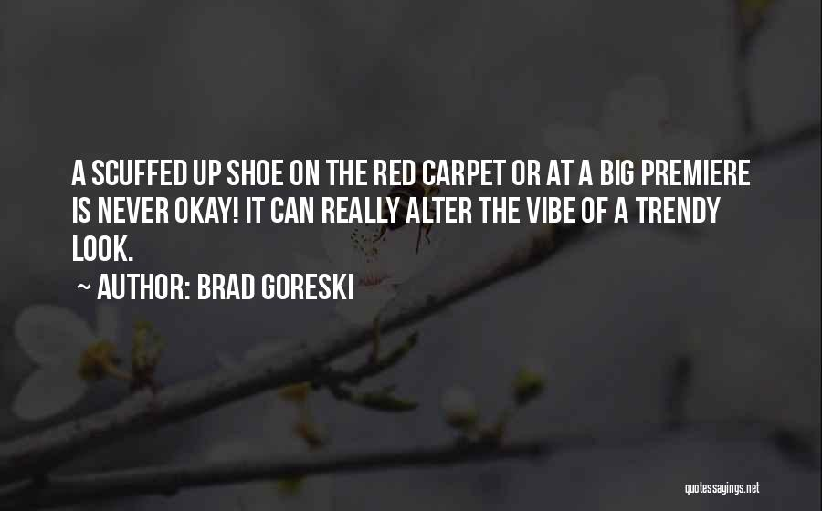 Premiere Quotes By Brad Goreski