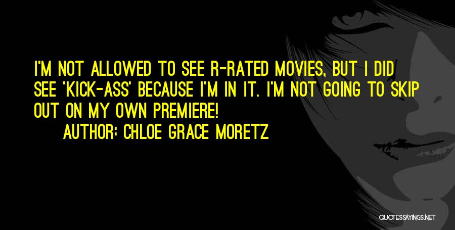 Premiere Quotes By Chloe Grace Moretz