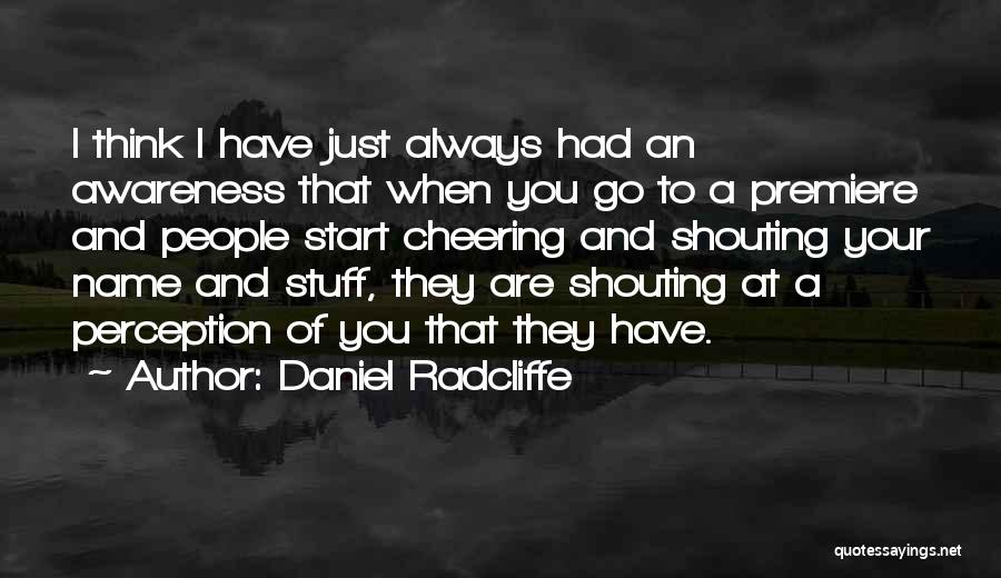 Premiere Quotes By Daniel Radcliffe