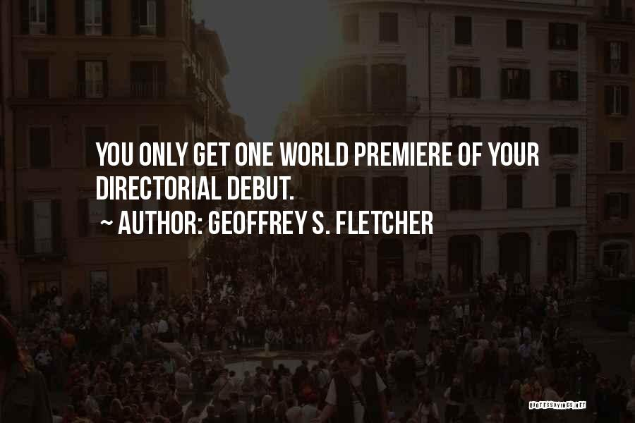 Premiere Quotes By Geoffrey S. Fletcher