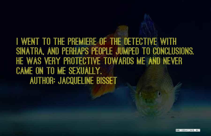 Premiere Quotes By Jacqueline Bisset