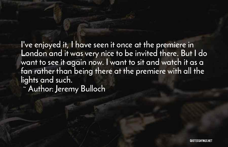 Premiere Quotes By Jeremy Bulloch