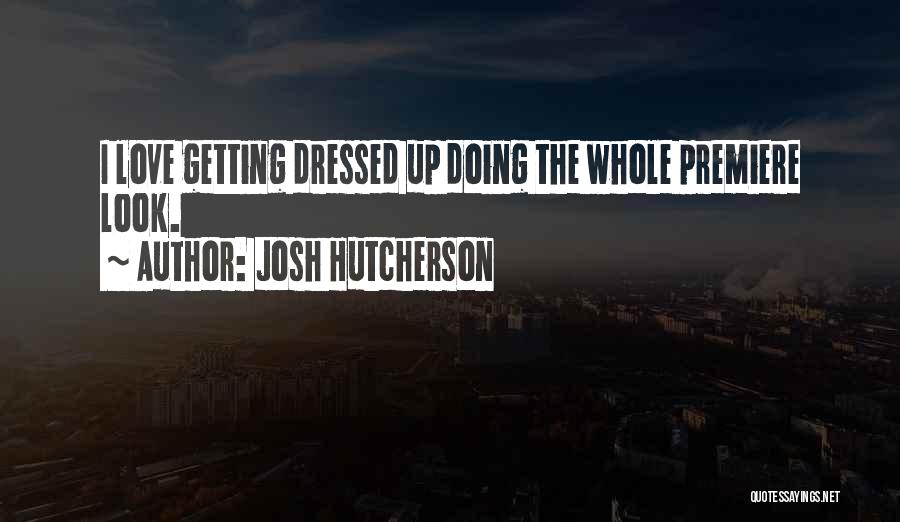 Premiere Quotes By Josh Hutcherson