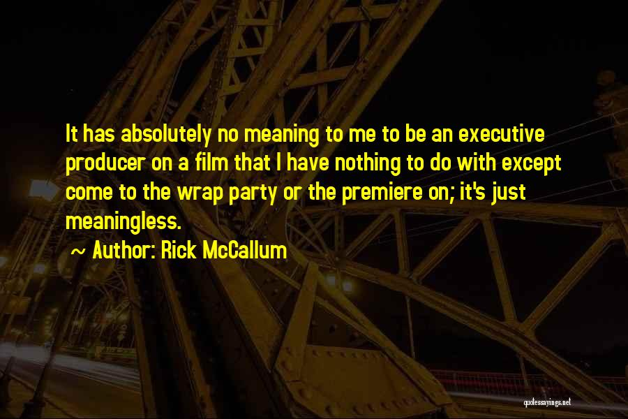 Premiere Quotes By Rick McCallum