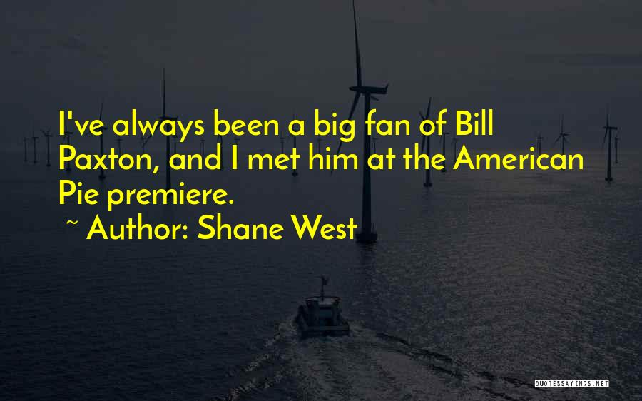 Premiere Quotes By Shane West