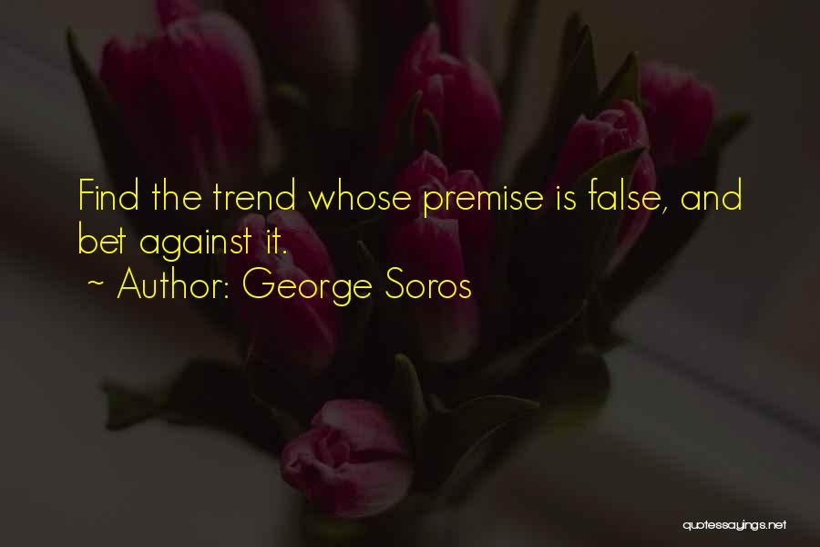 Premise Quotes By George Soros