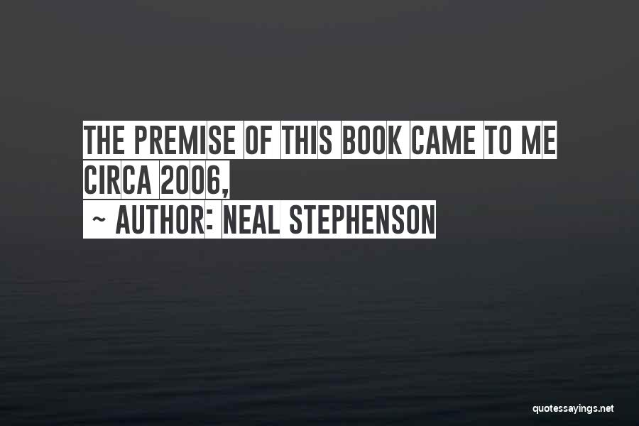 Premise Quotes By Neal Stephenson