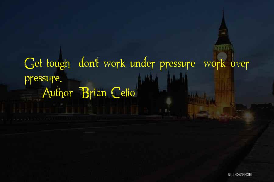 Pressure From Work Quotes By Brian Celio