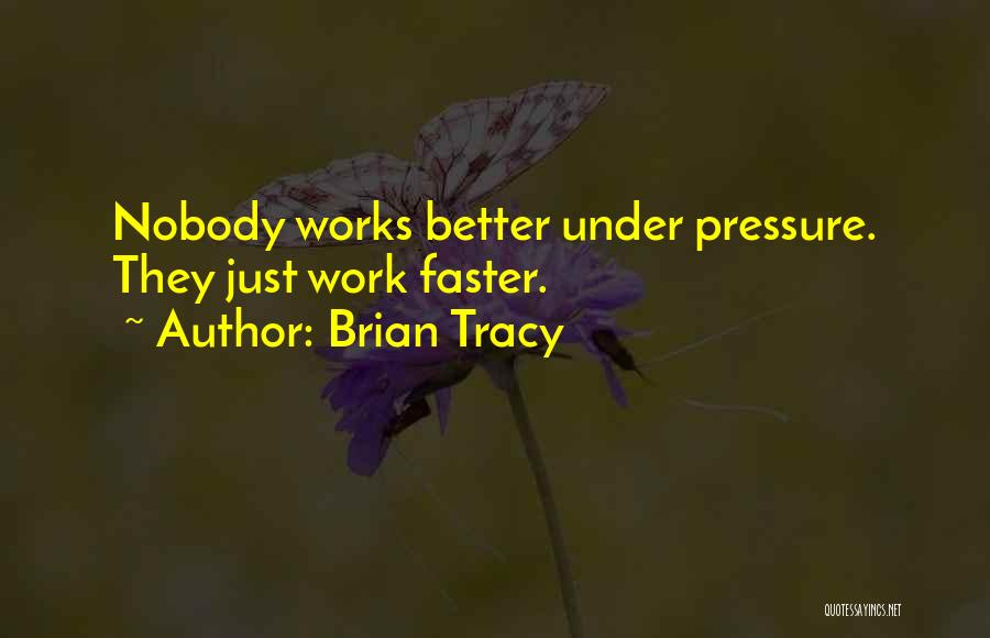 Pressure From Work Quotes By Brian Tracy