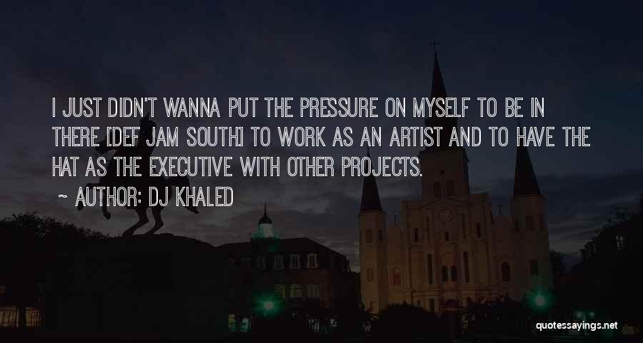 Pressure From Work Quotes By DJ Khaled
