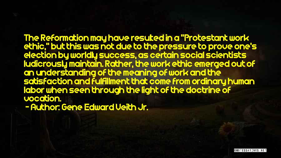 Pressure From Work Quotes By Gene Edward Veith Jr.