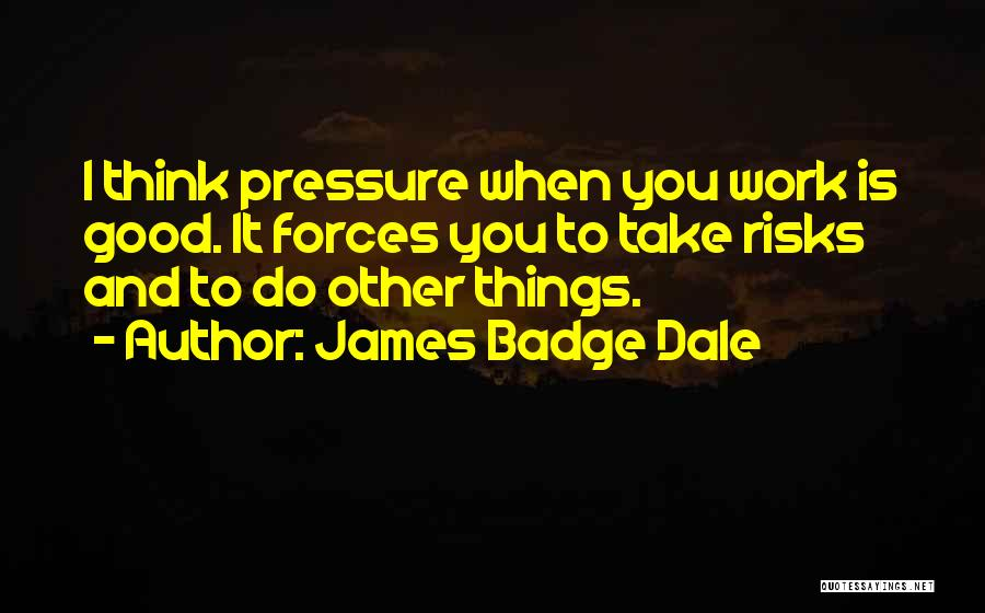 Pressure From Work Quotes By James Badge Dale