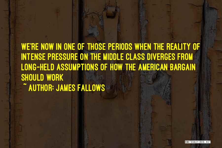 Pressure From Work Quotes By James Fallows